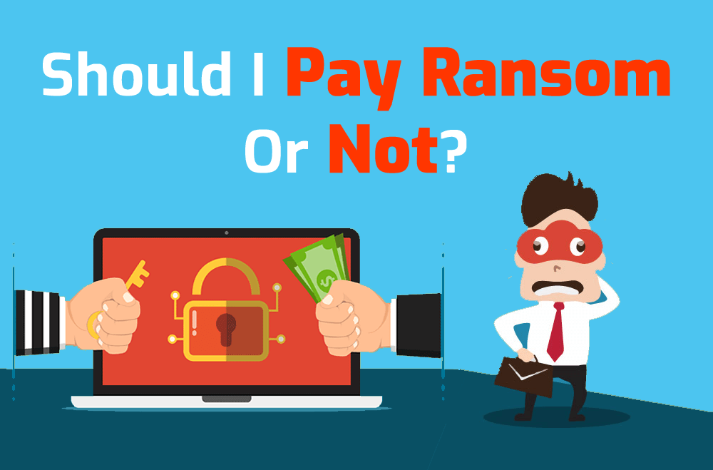 should you pay ransom or not